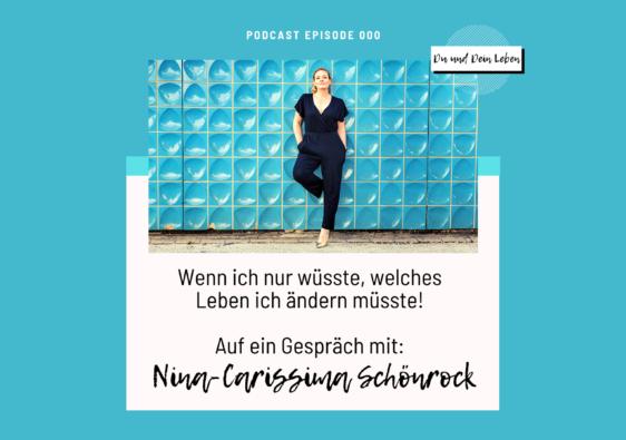 Podcast, Du und Dein Leben, Zitat, Nina-Carissima Schönrock, Leben ändern